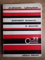 Anticariat: Stefan Alexandriu - Automatica recreativa... la domiciliu