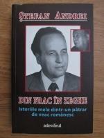 Anticariat: Stefan Andrei - Din frac in zeghe, istoriile mele dintr-un patrar de veac romanesc