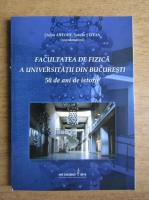 Anticariat: Stefan Antohe, Sabina Stefan - Facultatea de Fizica a Universitatii din Bucuresti. 50 de ani de istorie