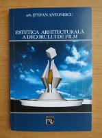 Anticariat: Stefan Antonescu - Estetica arhitecturala a decorului de film