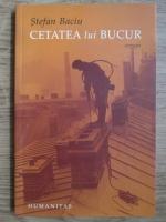 Stefan Baciu - Cetatea lui Bucur