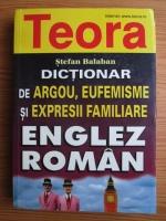 Stefan Balaban - Dictionar de argou, eufemisme si expresii familiare englez-roman