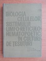 Anticariat: Stefan Berceanu - Biologia celulelor sistemului limfo-reticulo-hematopoetic in culturi de tesuturi