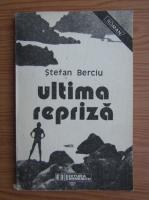 Anticariat: Stefan Berciu - Ultima repriza