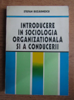 Anticariat: Stefan Buzarnescu - Introducere in sociologia organizationala si a conducerii
