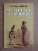 Anticariat: Stefan Cazimir - Alfabetul de tranzitie