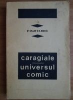 Anticariat: Stefan Cazimir - Caragiale. Universul comic
