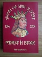 Stefan cel Mare si Sfant - portret in istorie