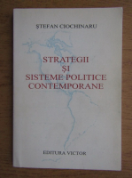 Anticariat: Stefan Ciochinaru - Strategii si sisteme politice contemporane