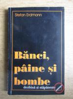 Stefan Erdmann - Banci, paine si bombe