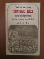 Stefan Ionescu - Manuc Bei. Zaraf si diplomat la inceputul secolului al XIX-lea
