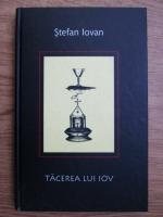 Anticariat: Stefan Iovan - Tacerea lui Iov