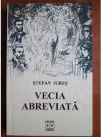 Anticariat: Stefan Iures - Vecia abreviata