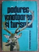 Stefan Ivanescu - Padurea, vanatoarea si turismul