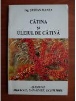 Stefan Manea - Catina si uleiul de catina