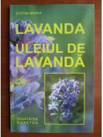 Stefan Manea - Lavanda si uleiul de lavanda