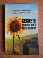 Anticariat: Stefan Manea - Secrete pentru o viata fara cancer (in dialog cu Adriana Caranfil)
