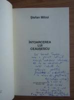 Anticariat: Stefan Mitroi - Intoarcerea lui Ceausescu (cu autograful autorului)