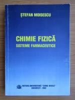Anticariat: Stefan Moisescu - Chimie, fizica. Sisteme farmaceutice