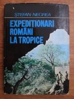 Stefan Negrea - Expeditionari romani la tropice