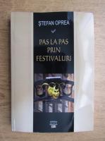 Stefan Oprea - Pas la pas prin festivaluri (cu autograful autorului)