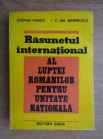 Anticariat: Stefan Pascu, C. Gh. Marinescu - Rasunetul international al luptei romanilor pentru unitatea nationala
