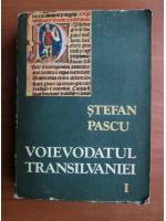 Stefan Pascu - Voievodatul Transilvaniei (volumul 1)