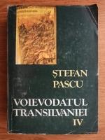 Stefan Pascu - Voievodatul Transilvaniei (volumul 4)