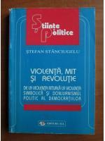 Anticariat: Stefan Stanciugelu - Violenta, mit si revolutie