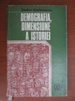 Stefan Stefanescu - Demografia , dimensiune a istoriei
