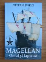 Stefan Zweig - Magellan. Omul si fapta sa