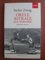 Stefan Zweig - Orele astrale ale omenirii. Miniaturi istorice