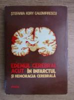 Stefania Kory Calomfirescu - Edemul cerebral acut in infarctul si hemoragia cerebrala