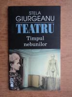 Stela Giurgeanu - Teatru. Timpul nebunilor
