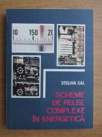 Stelian Alexandru Gal - Scheme de relee complexe in energetica