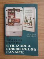 Anticariat: Stelian Bucur - Sfaturi pentru utilizarea frigiderelor casnice