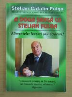 Anticariat: Stelian Catalin Fulga - A doua sansa cu Stelian Fulga. Alimentele, leacuri sau otravuri?