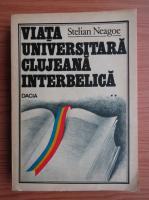 Anticariat: Stelian Neagoe - Viata universitara clujeana interbelica (volumul 2)