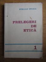 Stelian Stoica - Prelegeri de etica