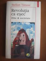 Stelian Tanase - Revolutia ca esec