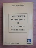 Anticariat: Stelio Farandjis - Francophonie fraternelle et civilisation universelle