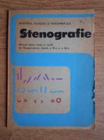 Stenografie. Manual pentru licee cu profil de filologie-istorie, clasele a XI-a si a XII-a