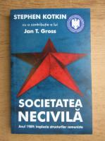 Anticariat: Stepen Kotkin - Societatea necivila