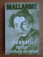 Anticariat: Stephane Mallarme - Divagatii igitur. O lovitura de zaruri