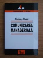 Anticariat: Stephane Olivesi - Comunicarea manageriala