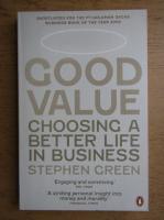 Anticariat: Stephen Green - Good value. Choosing a better life in business