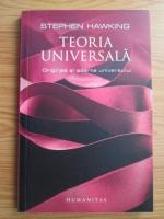 Stephen Hawking - Teoria universala. Originea si soarta universului