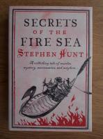 Anticariat: Stephen Hunt - Secrets of the Fire Sea