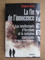 Anticariat: Stephen Koch - La fin de l'innocence. Les intellectuels d'Occident et la tentation stalinienne. 30 ans de guerre secrete