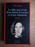 Stieg Larsson - La fille qui revait d'un bidon d'essence et d'une allumette (volumul 2)